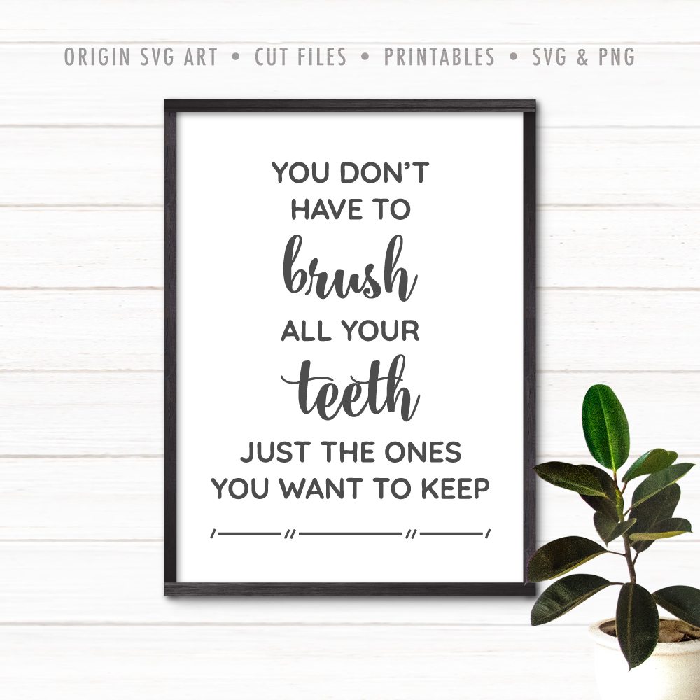 You Don't Have To Brush All Your Teeth Just the Ones You Want to Keep SVG