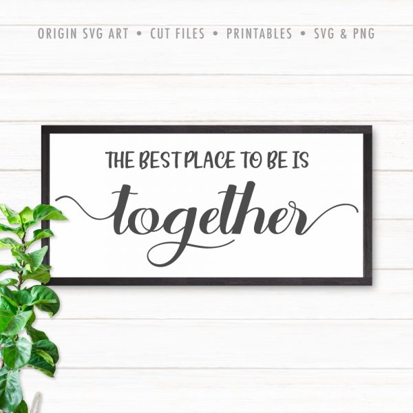 The Best Place To Be Is Together SVG