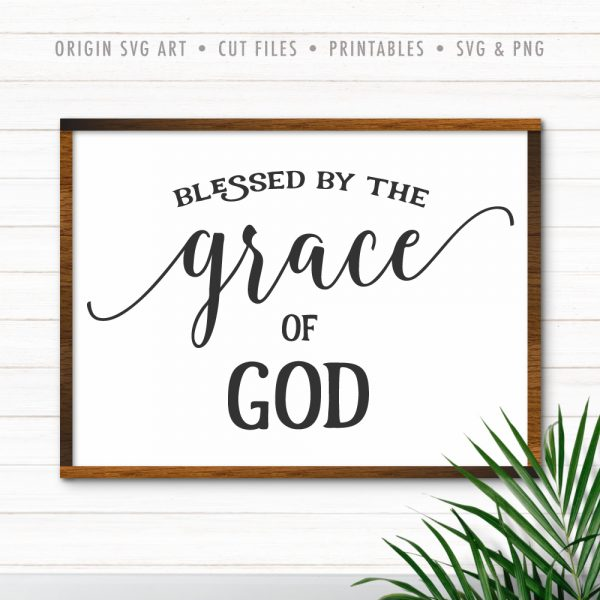 Blessed By The Grace Of God SVG