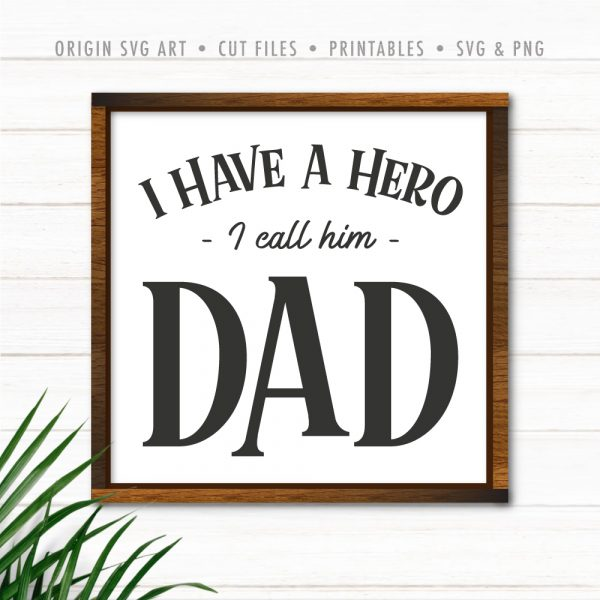 I Have A Hero, I Call Him Dad, Father's Day SVG