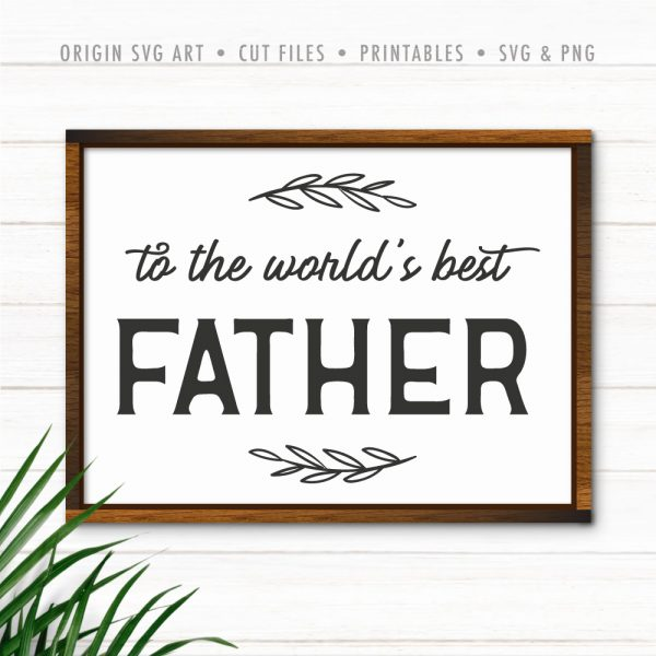 To The Worlds Best Father, Father's Day SVG
