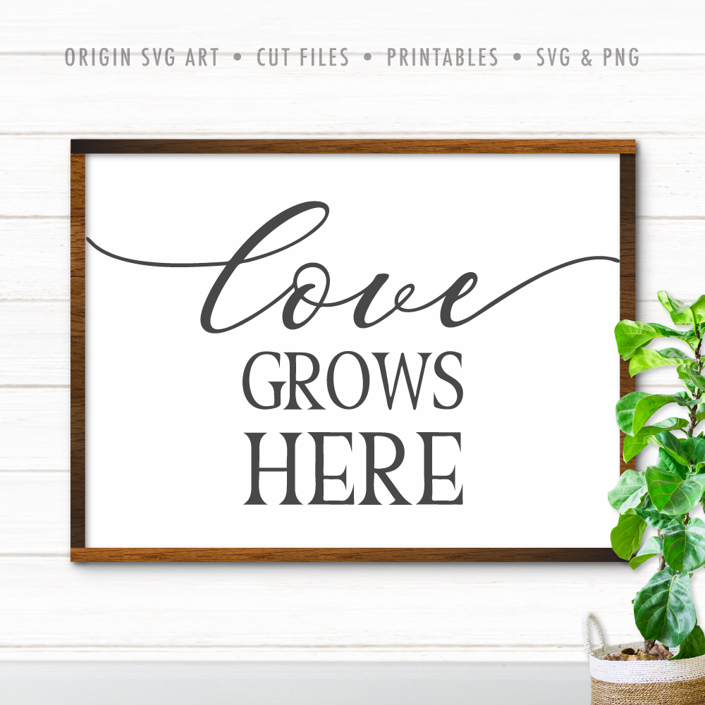 Love Grows Here SVG