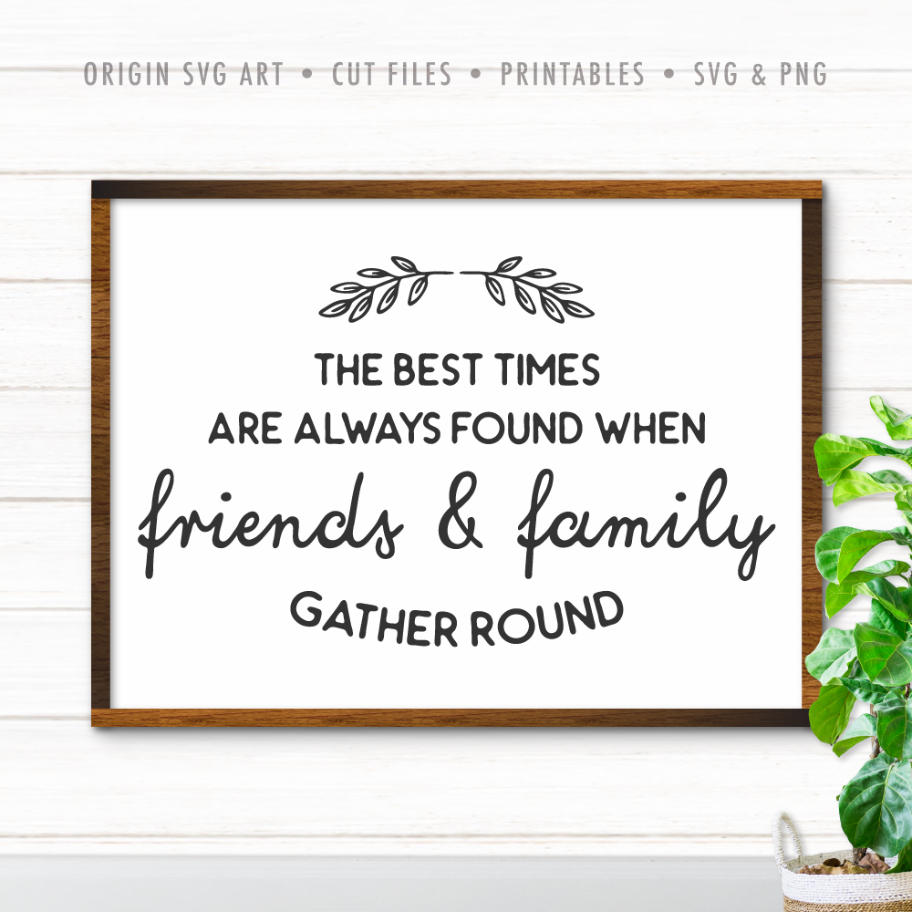 The Best Times Are Always Found When Friends And Family Gather Round SVG