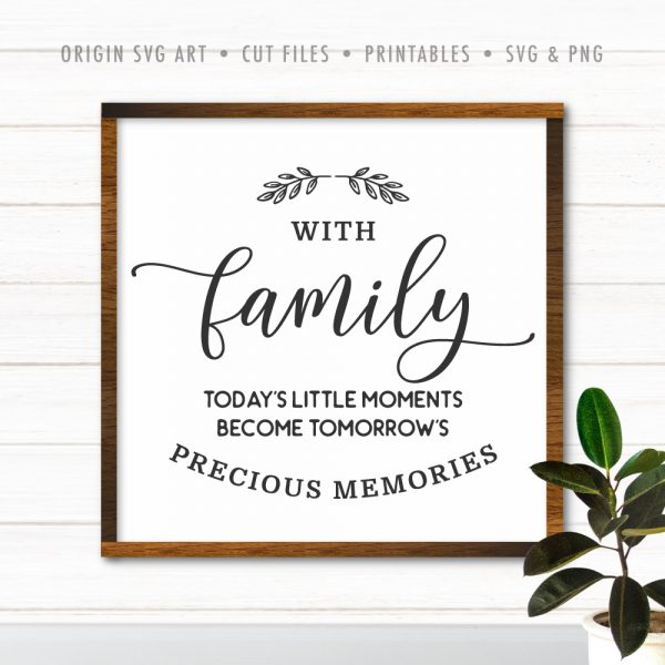 With Family, Today's Little Moments Become Tomorrow's Precious Memories SVG