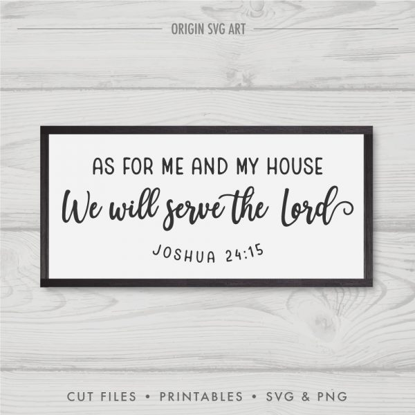 as for me and my house, we will serve the Lord