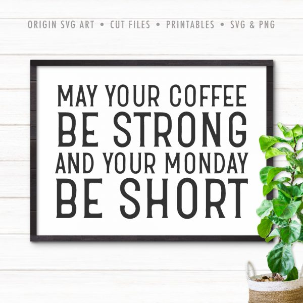 May Your Coffee Be Strong And Your Monday Be Short SVG
