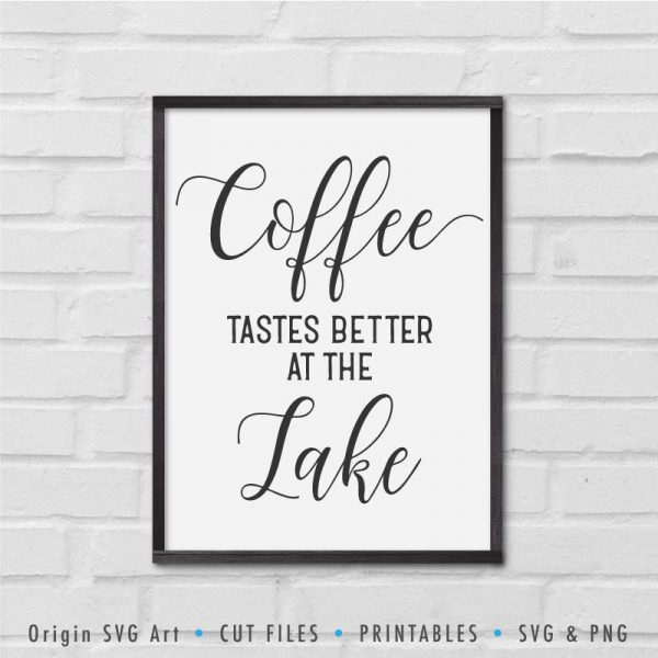 Coffee Tastes Better At The Lake SVG
