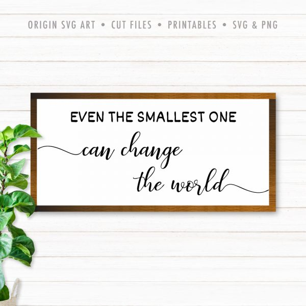 Even The Smallest One Can Change The World SVG