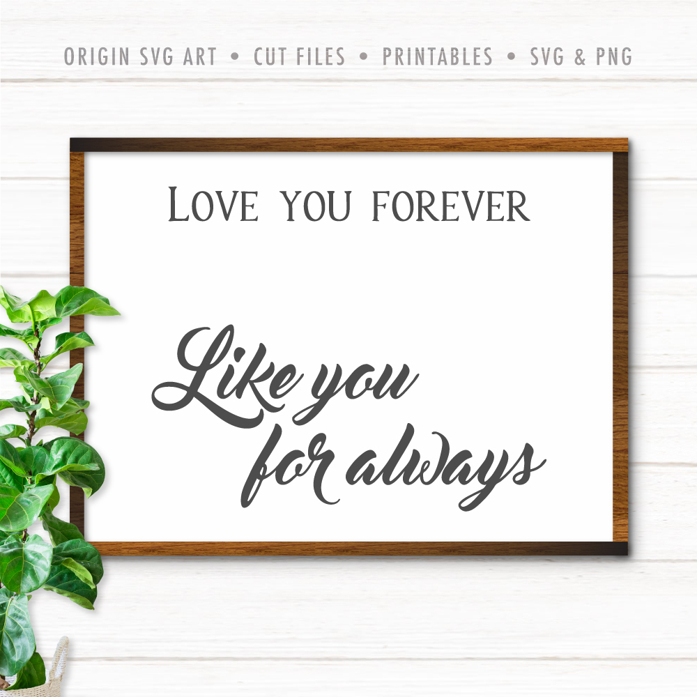 Love You Forever, Like You For Always SVG