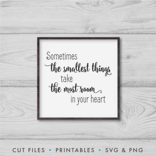 Sometimes The Smallest Things Take The Most Room In Your Heart SVG