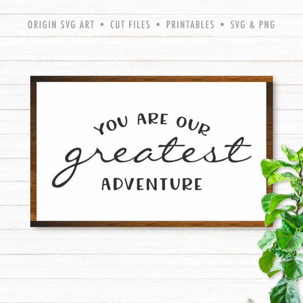 You Are Our Greatest Adventure SVG