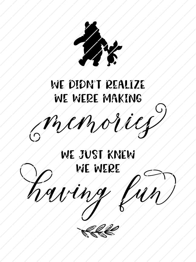 We Didn't Realize We Were Making Memories, We Just Knew We Were Having Fun, Winnie The Pooh Quotes, SVG