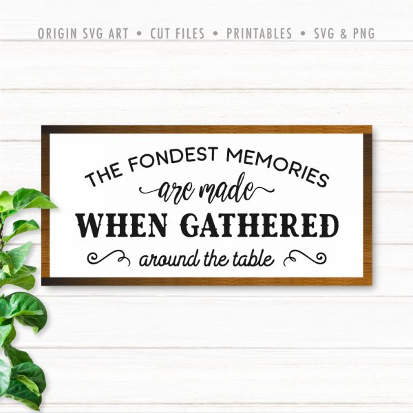 The Fondest Memories Are Made When Gathered Around The Table, Thanksgiving SVG