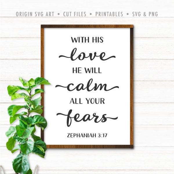 With His Love He Will Calm All Your Fears, Zephaniah 3:17 SVG