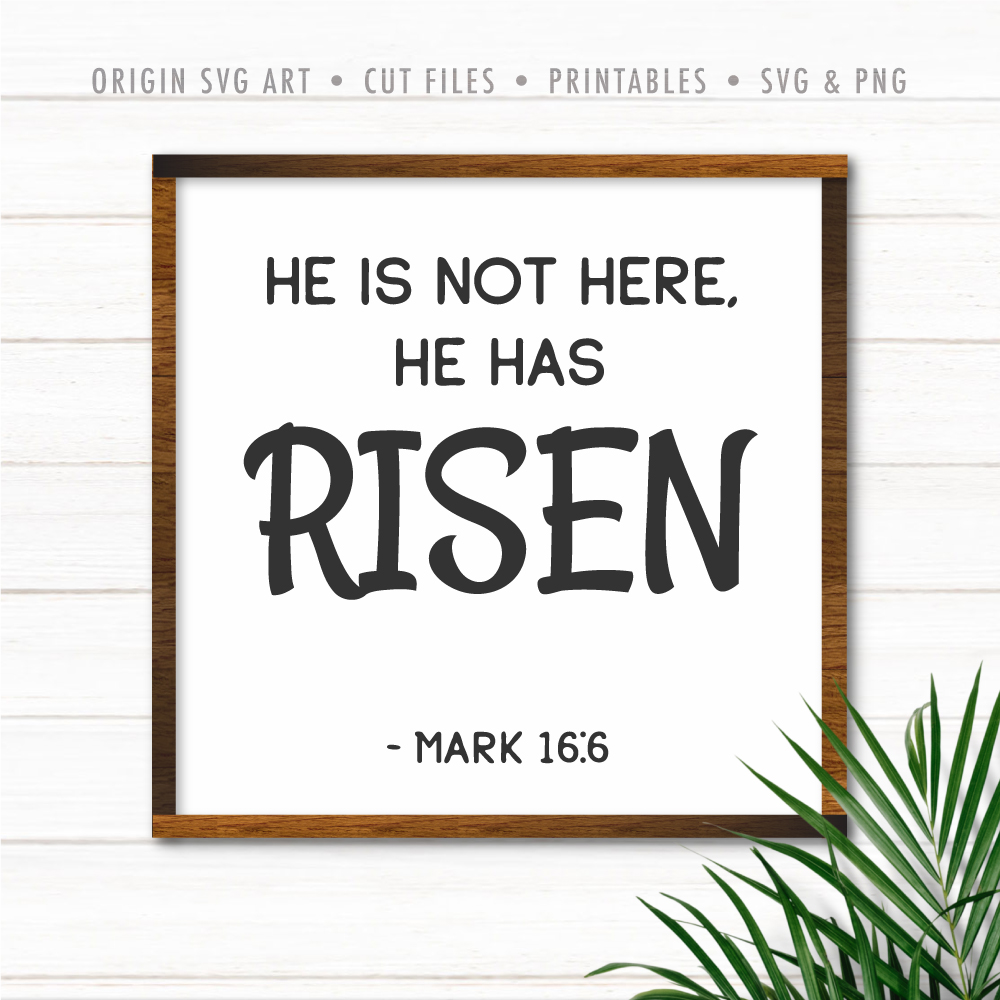 He Is Not Here, He Has Risen, Mark 16:6 SVG