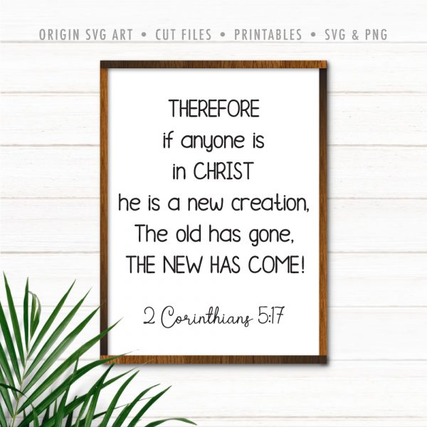 Therefore If Anyone Is In Christ He Is A New Creation. The Old Has Gone. The New Has Come! 2 Corinthians 5:17 SVG