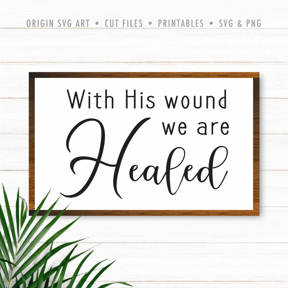 With His Wound We Are Healed SVG