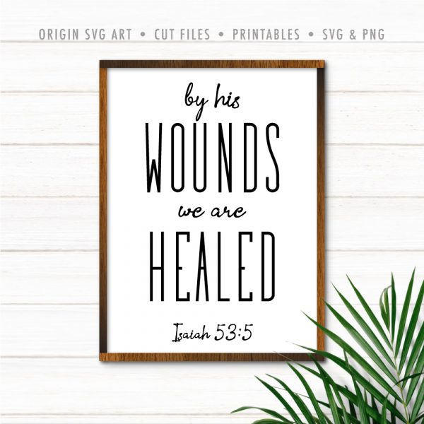 By His Wounds We Are Healed, Isaiah 53:5 SVG