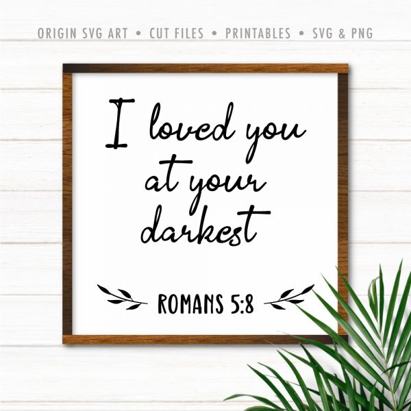I Loved You at Your Darkest, Romans 5:8 SVG