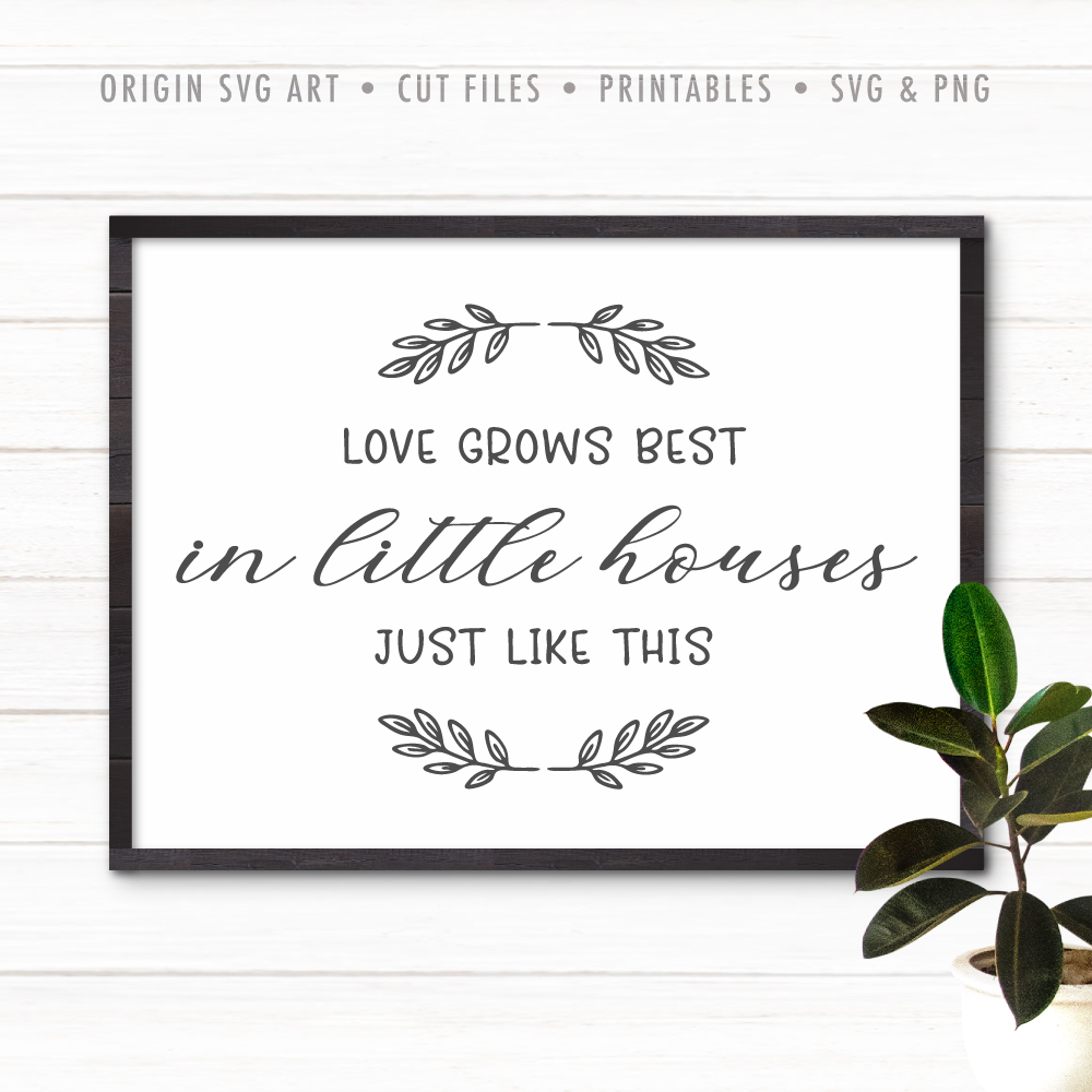 Download Love grows best in little houses just like this SVG ...