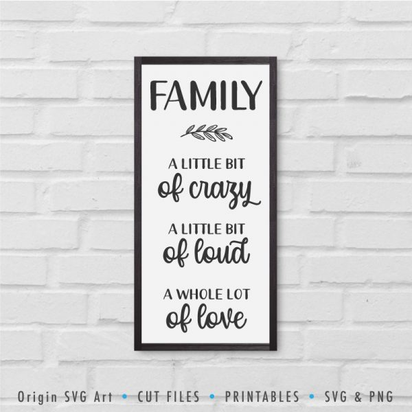 Home Sign SVG: Family: A Little Bit of Crazy, A Little Bit of Loud, A Whole Lot of Love