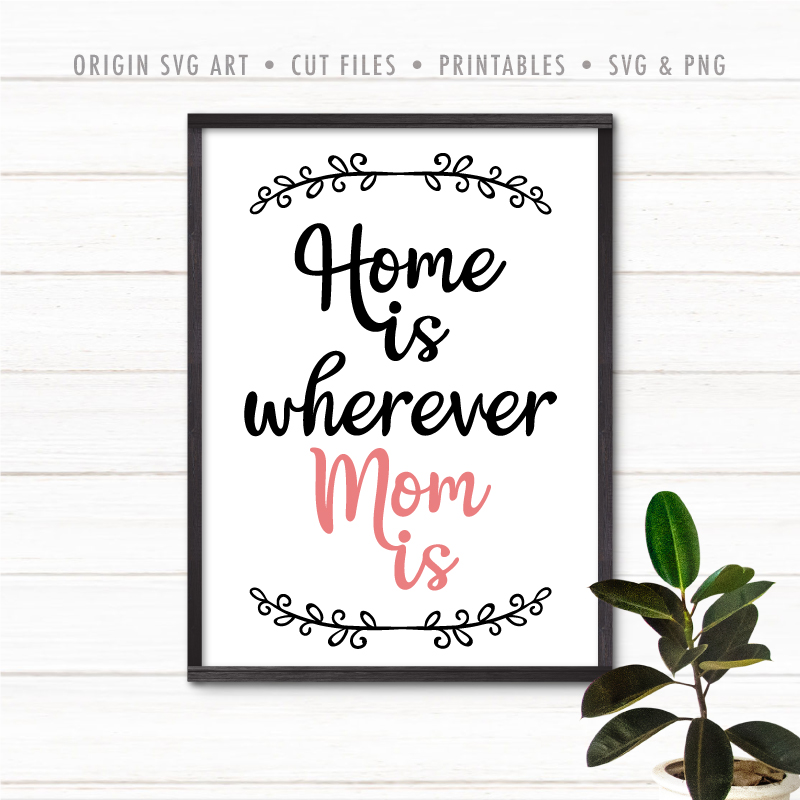 Home Is Wherever Mom Is SVG