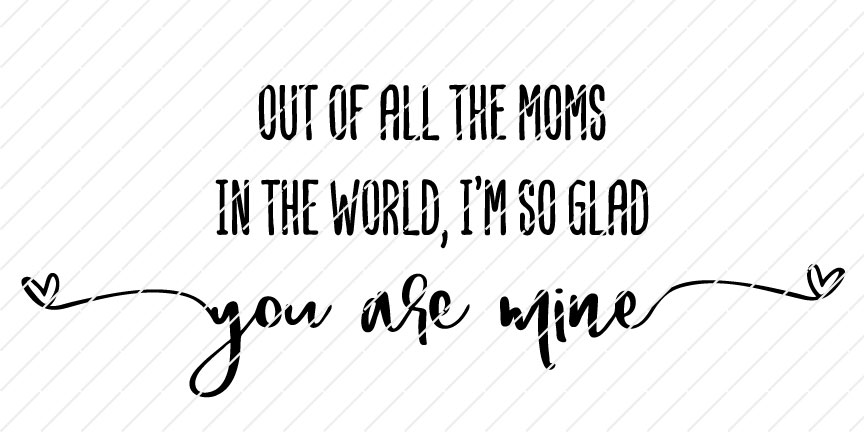 Out of All The Moms In The World I'm So Glad You Are Mine SVG