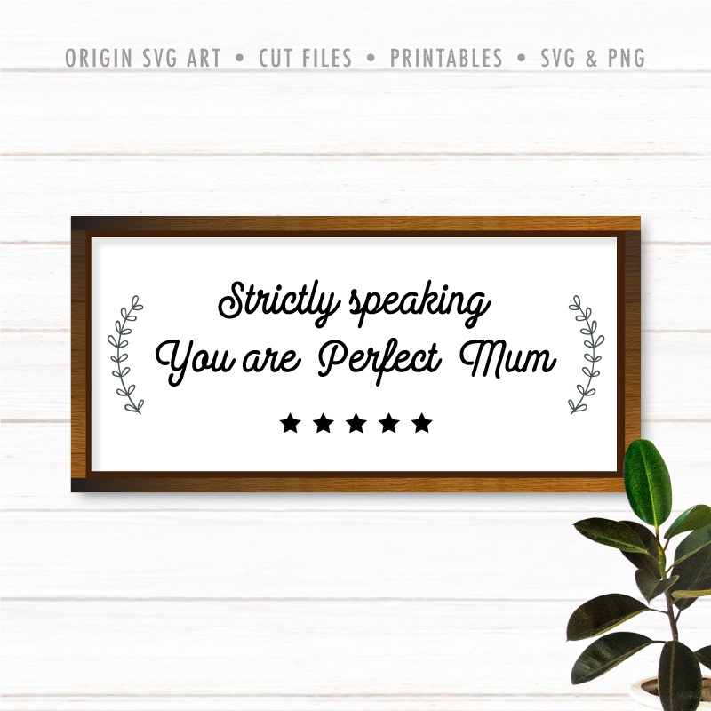 Strictly Speaking, You Are Perfect Mum SVG