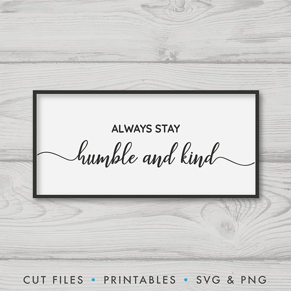 Motivational SVG: Always Stay Humble And Kind
