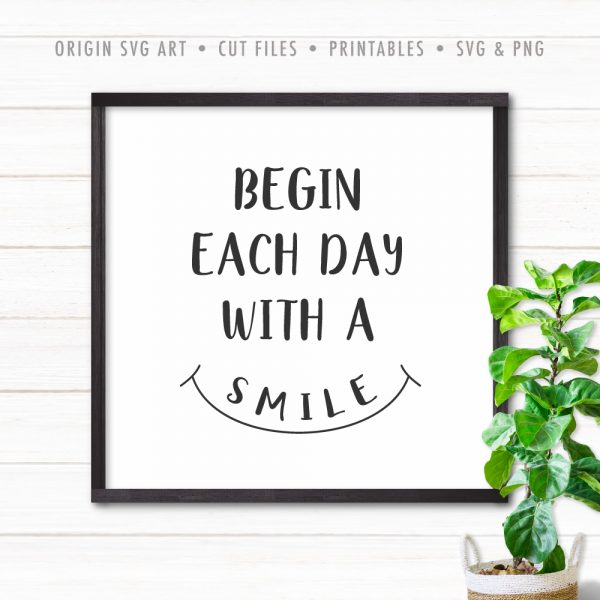 Begin Each Day With A Smile SVG