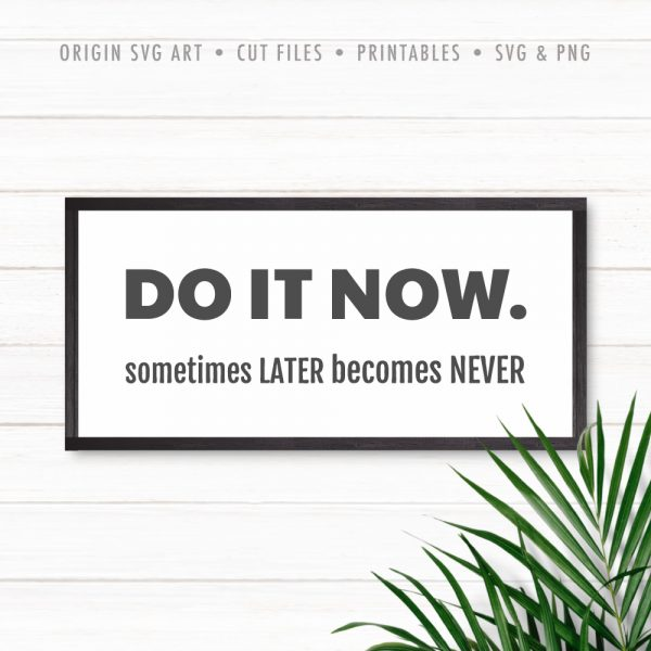 Do It Now, Sometimes Later Becomes Never SVG