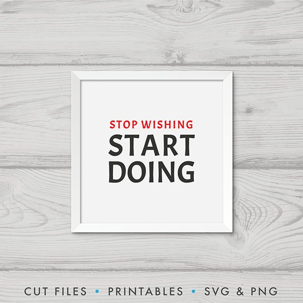 Stop Wishing Start Doing SVG