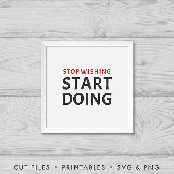 Stop Wishing Start Doing SVG
