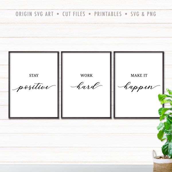 Set of 3 Stay Positive, Work Hard, Make It Happen SVG