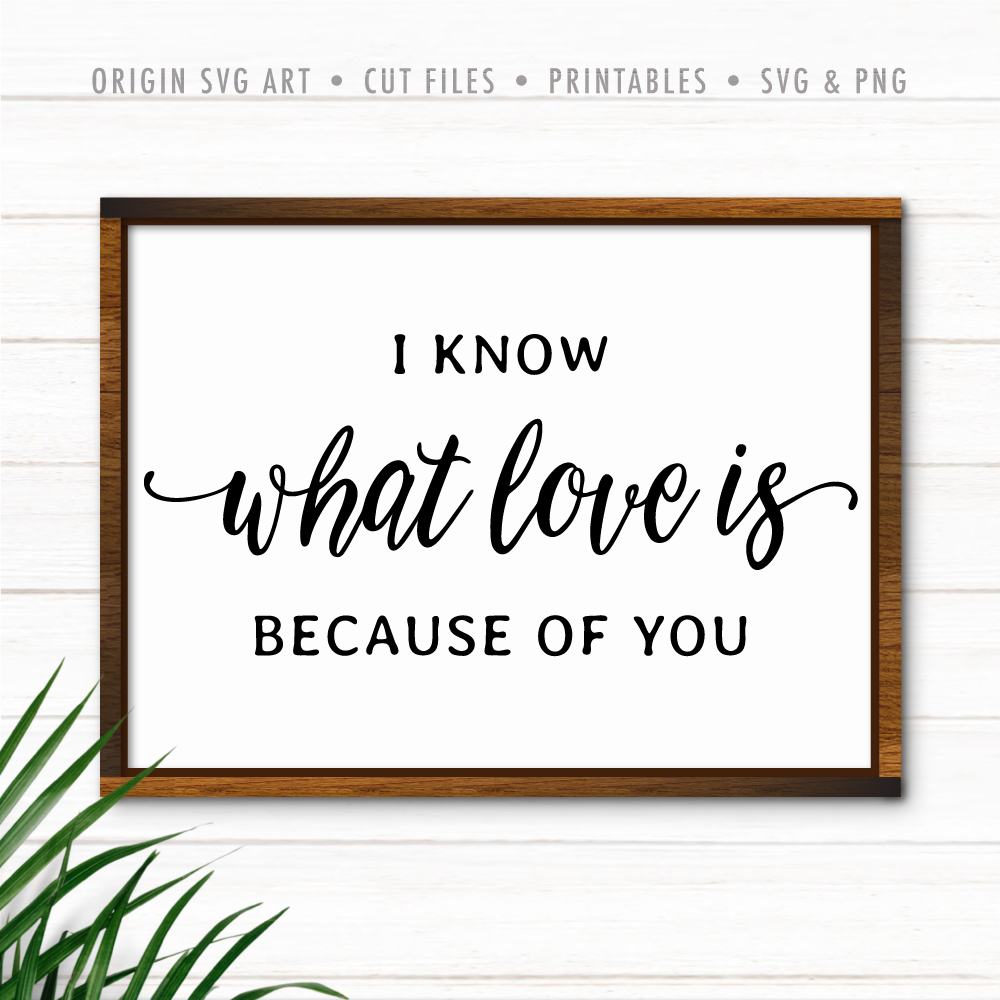 I Know What Love Is Because of You SVG