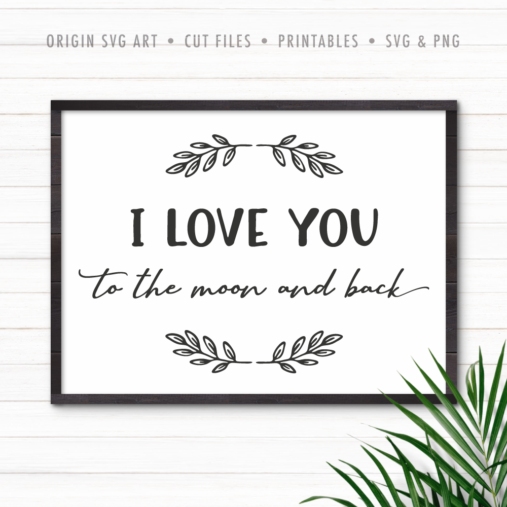 I Love You To The Moon And Back Svg Origin Svg Art