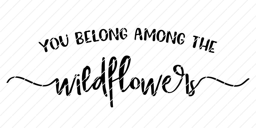 You Belong Among The Wildflowers SVG