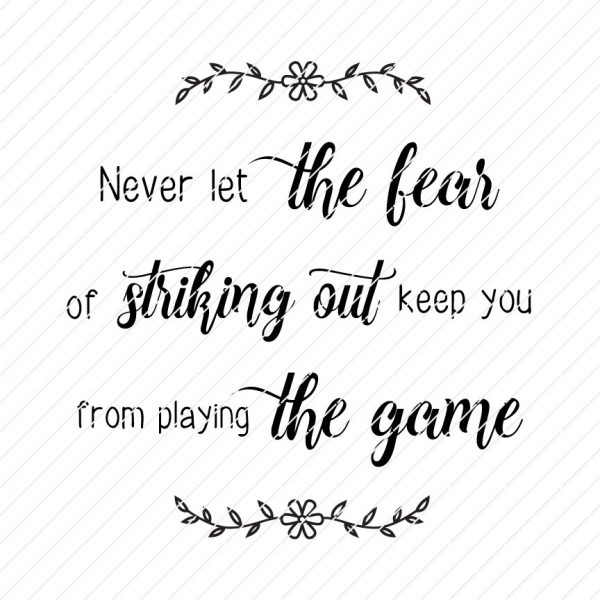 Never Let The Fear Of Striking Out Keep You From Playing The Game SVG