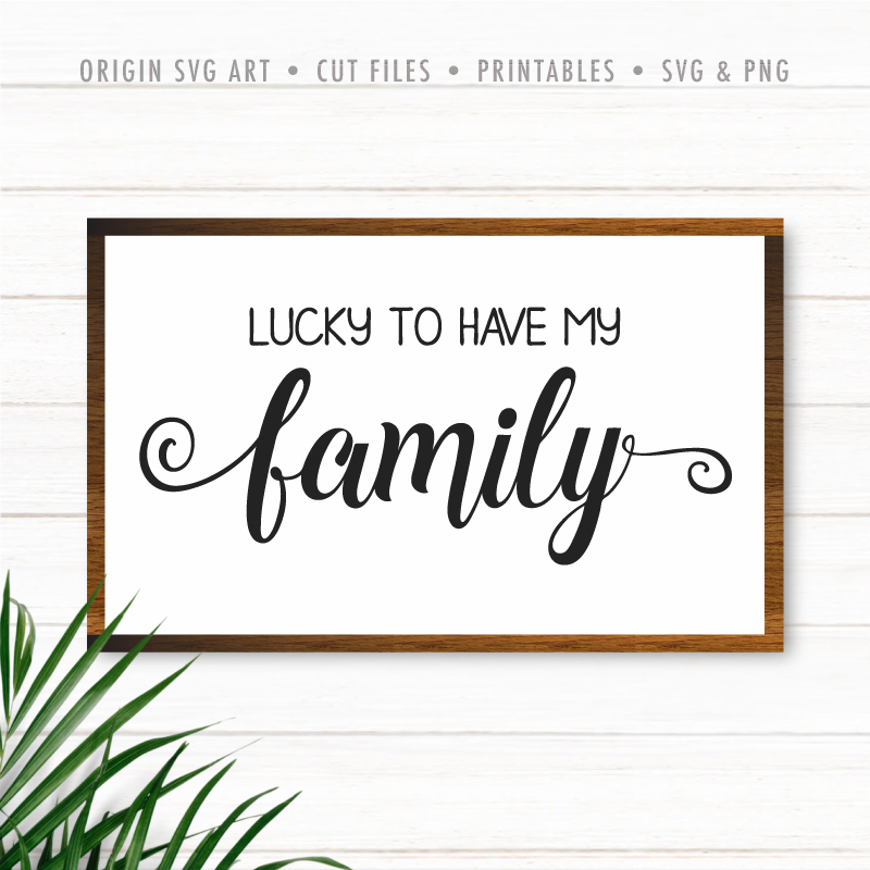 Lucky To Have My Family SVG