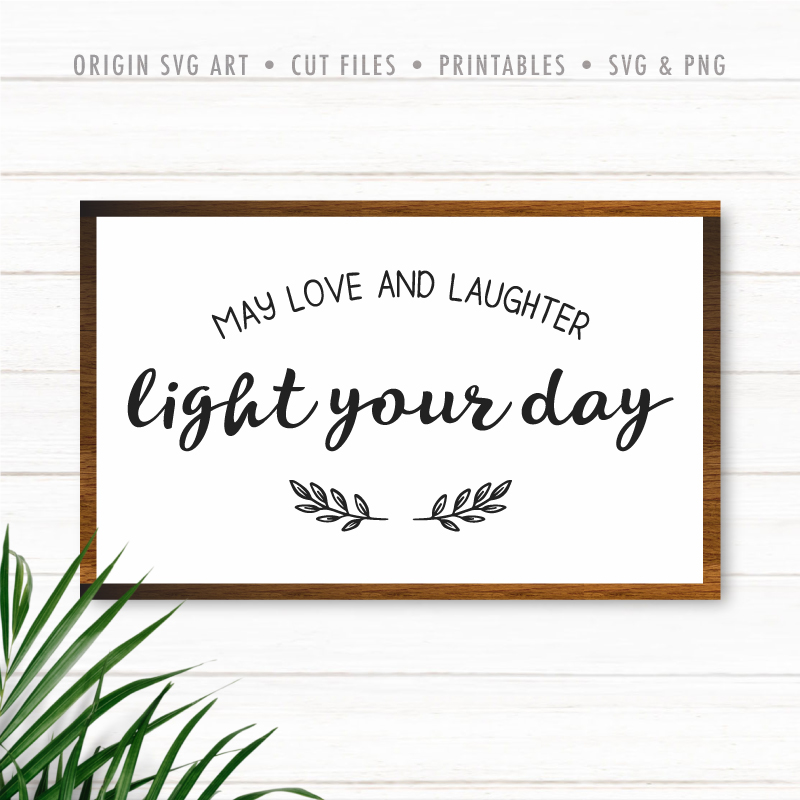 May Love And Laughter Light Your Day SVG
