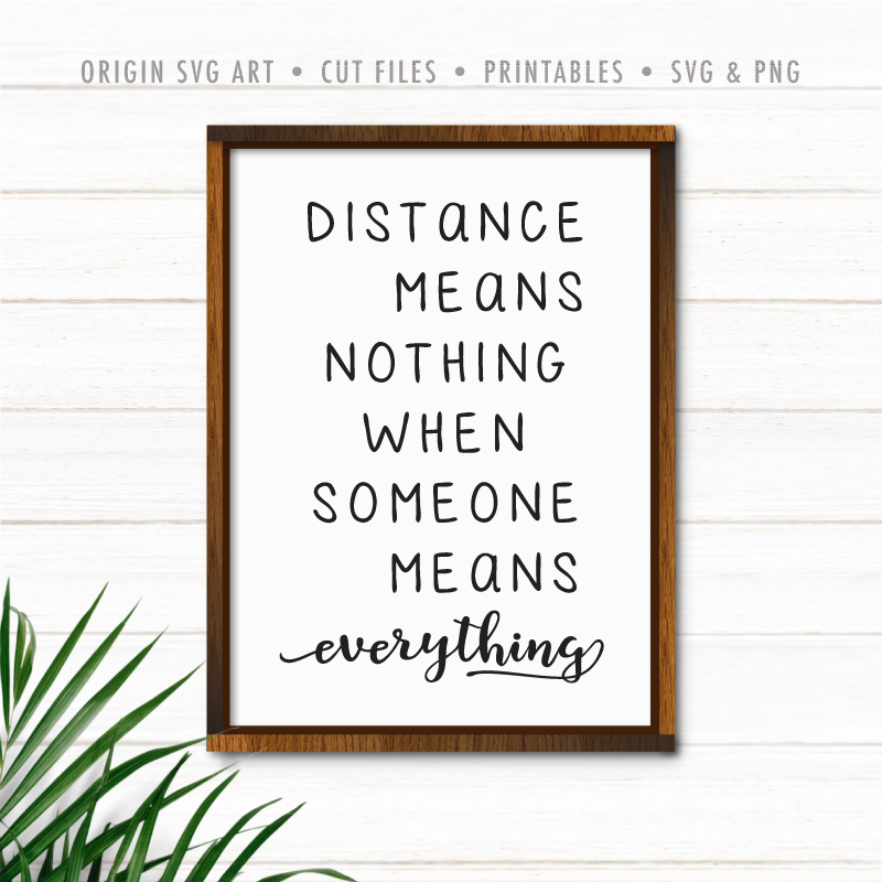 Distance Means Nothing When Someone Means Everything SVG