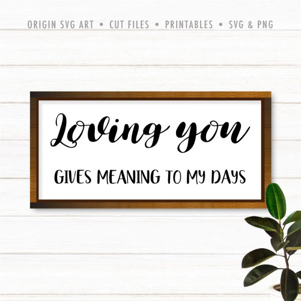 Loving You Gives Meaning To My Days SVG