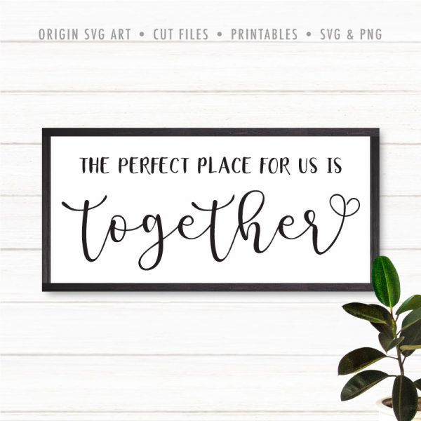 The Perfect Place For Us Is Together SVG