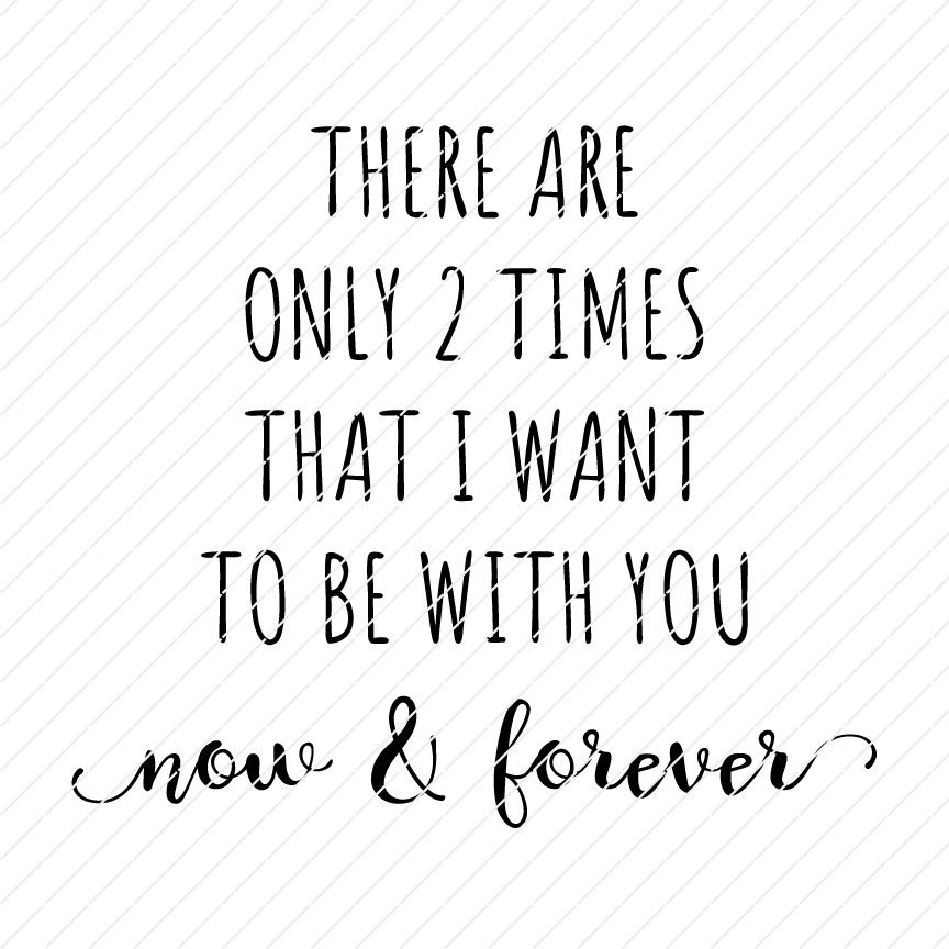 There Are Only Two Times That I Want To Be With You Now And Forever SVG