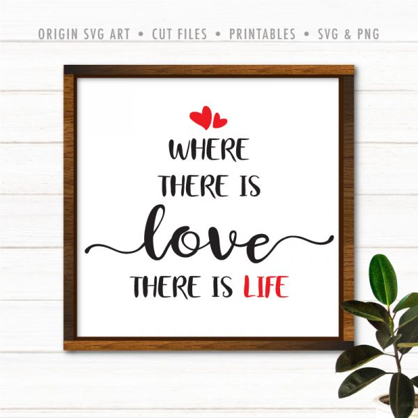 Where There Is Love There Is Life SVG