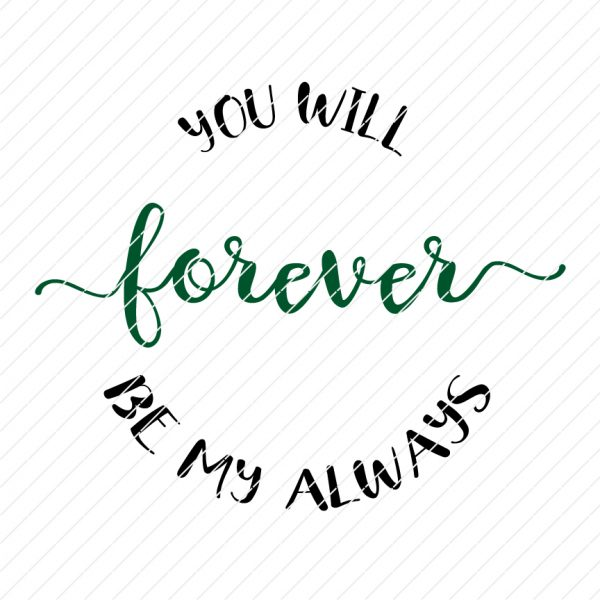You Will Forever Be My Always SVG