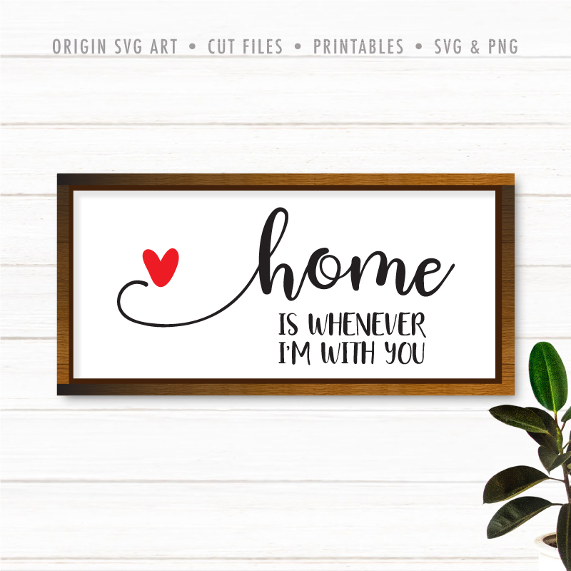 Home Is Whenever I'm With You SVG