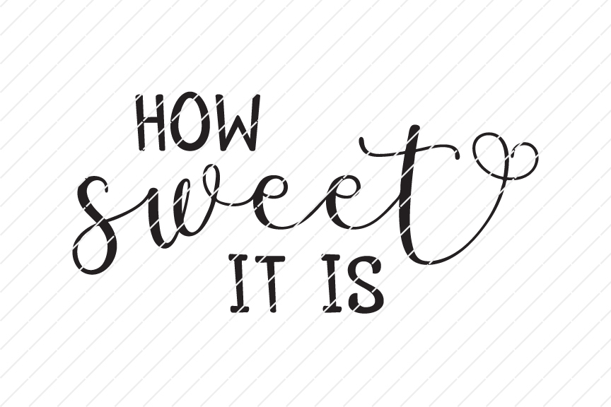 How Sweet It Is To Be Loved By You Svg Origin Svg Art