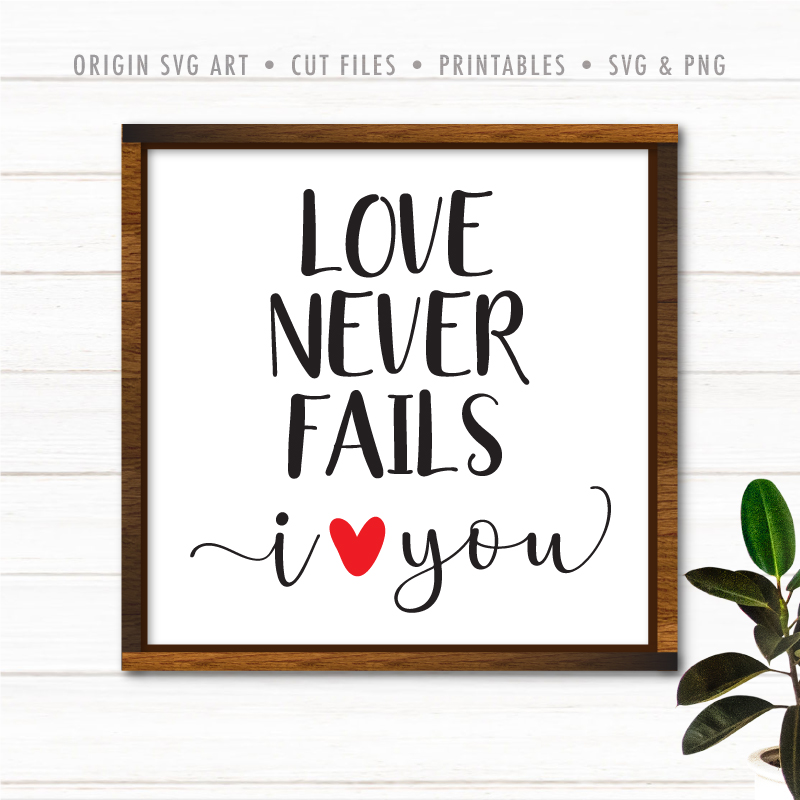 Love Never Fails, I Love You SVG