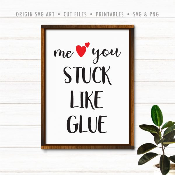 Me You Stuck Like Glue SVG